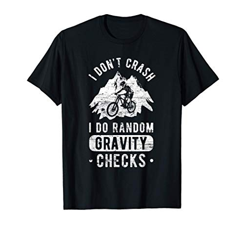I Don't Crash Random Gravity Checks MTB Mountain Bike Gifts T-Shirt