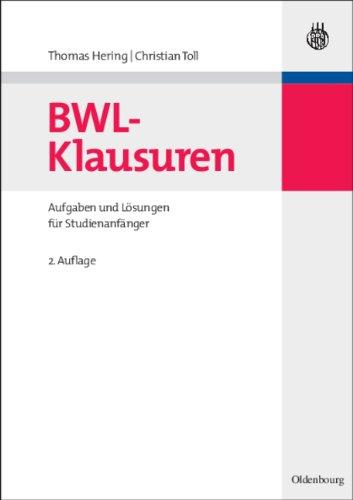BWL-Klausuren: Aufgaben und Lösungen für Studienanfänger