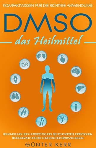 DMSO das Heilmittel: Kompaktwissen für die richtige Anwendung, Behandlung und Unterstützung bei Schmerzen, Infektionen, Bindegewebe und bei chronischer Erkrankungen.