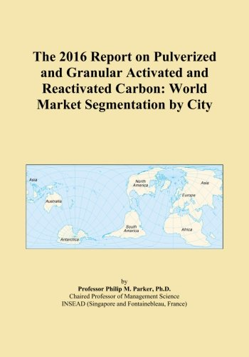 The 2016 Report on Pulverized and Granular Activated and Reactivated Carbon: World Market Segmentation by City