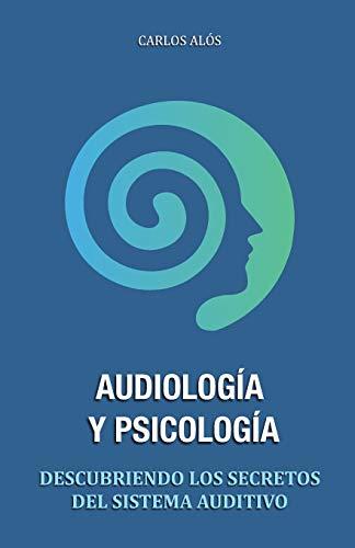 Audiología y Psicología: Descubriendo los secretos del sistema auditivo