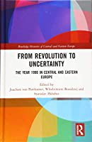 From Revolution to Uncertainty: The Year 1990 in Central and Eastern Europe (Routledge Histories of Central and Eastern Europe)