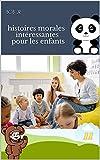 11 histoires morales à lire absolument pour les enfants: 11 histoires morales courtes intéressantes pour les enfants