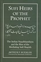 Sufi Heirs of the prophet: Indian Naqshbandiyya and the Rise of the mediating Sufi Shaykh