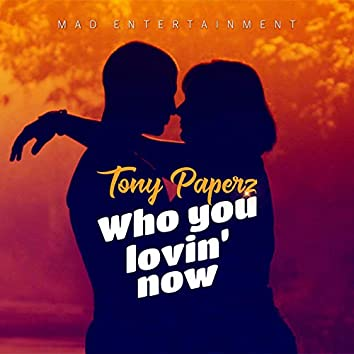 Who You Loving Now