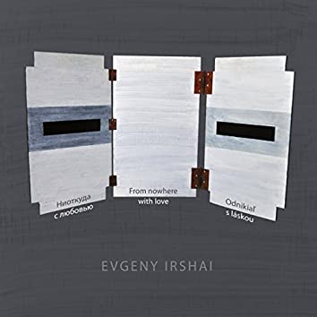 Evgeny Irshai: From Nowhere with Love