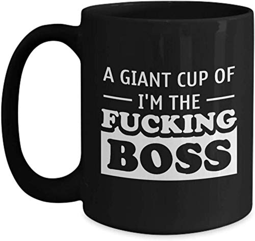 A Giant Cup Of I'm The Fucking Boss - Best Boss Gifts Ideas For Husband, Wife, Him, Her, Sister, Son For Father's Day - Funny Novelty Boss Coffee Mug Tea Cup 15 OZ Black