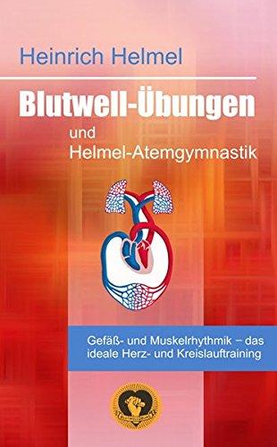 Blutwell-Übungen und Helmel-Atemgymnastik: Gefäss-und Muskelrhythmik - das ideale Herz- und Kreislauftraining