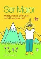 Ser Maior: Mindfulness e Self-Care para Crianças e Pais (Portuguese Edition)