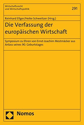 Die Verfassung der europäischen Wirtschaft: Symposium zu Ehren von Ernst-Joachim Mestmäcker aus Anlass seines 90. Geburtstages (Wirtschaftsrecht und Wirtschaftspolitik 291)