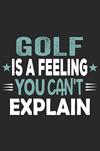 Golf Is A Feeling You Can\'t Explain: Funny Cool Golfer Journal | Notebook | Workbook | Diary | Planner - 6x9 - 120 Blank Pages With An Awesome Comic ... Player, Golf Enthusiasts, Champions, Lovers