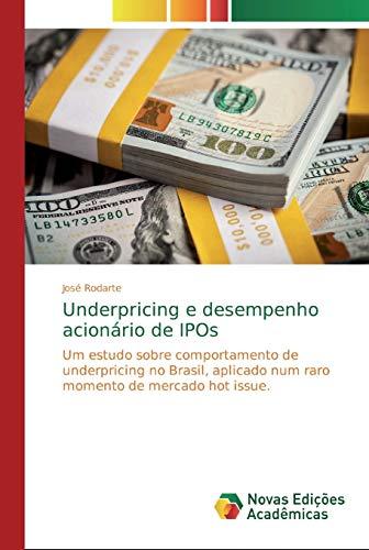 Underpricing e desempenho acionário de IPOs: Um estudo sobre comportamento de underpricing no Brasil, aplicado num raro momento de mercado hot issue.