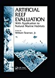 Artificial Reef Evaluation: With Application to Natural Marine Habitats (CRC Marine Science)