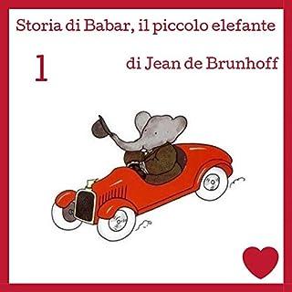 Storia di Babar, il piccolo elefante                   Di:                                                                                                                                 Jean de Brunhoff                               Letto da:                                                                                                                                 Francesca Di Modugno                      Durata:  6 min     1 recensione     Totali 5,0