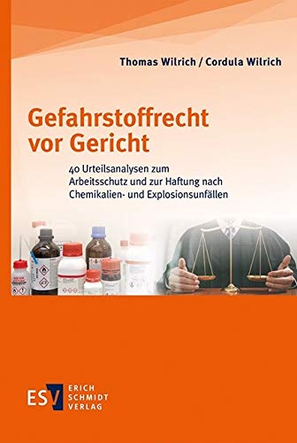 Gefahrstoffrecht vor Gericht: 40 Urteilsanalysen zum Arbeitsschutz und zur Haftung nach Chemikalien- und Explosionsunfällen