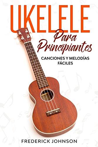 Ukelele Para Principiantes: Canciones y Melodías Fáciles