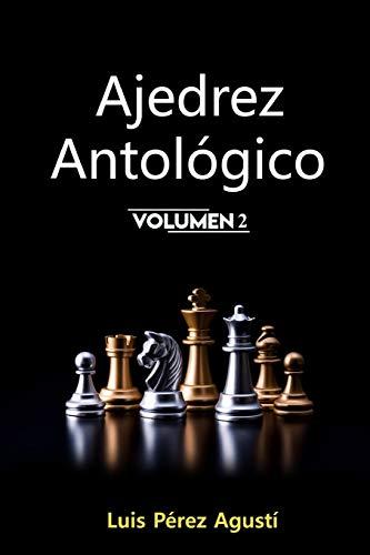 AJEDREZ ANTOLÓGICO Volumen 2: Un mundo fantástico que jamás hubiera existido sin el ajedrez, los ajedrecistas y sus historias (Ajedrez Fantástico)