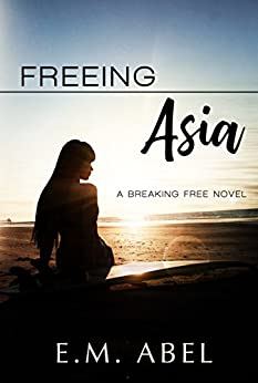 Freeing Asia (Breaking Free Book 1) by [E.M. Abel, Jovana Shirley]