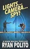 Lights... Camera... Spy!: A Wade McCall Thriller