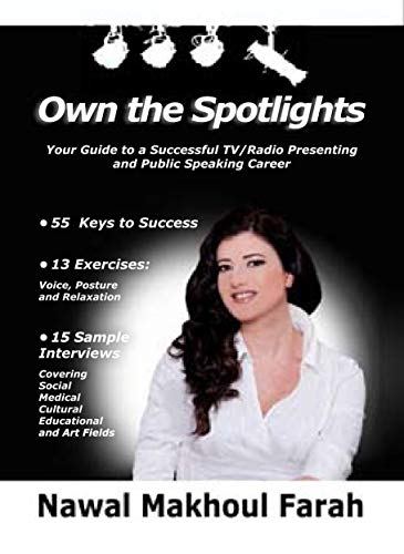 Own The spotlights: Your Guide to a Successful TV/Radio Presenting and Public Speaking Career- 55 Keys to Success- 13 Voice, Posture & Relaxation Exercises- 15 Sample Interviews (English Edition)