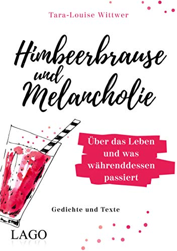 Himbeerbrause und Melancholie: Gedichte und Texte: Über das Leben und was währenddessen passiert