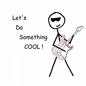 Let's Do Something Cool
