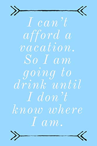 I Can't Afford A Vacation: Sarcastic Holiday, Vacation And Travel Quote - Standard 6x9 Journal With Lines