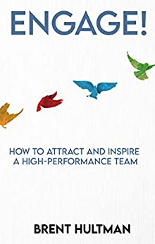 Engage!: How to Attract and Inspire a High-Performance Team by [Brent Hultman]