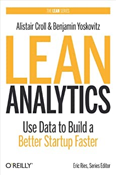 Lean Analytics: Use Data to Build a Better Startup Faster (Lean (O'Reilly)) by [Alistair Croll, Benjamin Yoskovitz]