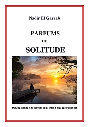 PARFUMS DE SOLITUDE: Dans le silence et la solitude on nentend plus que lessentiel (French Edition)