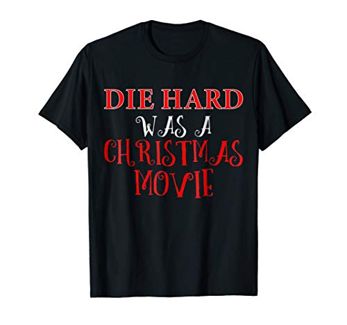 Funny Christmas Shirt Die Hard was a Xmas Movie