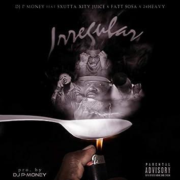 Irregular (feat. Sxutta Xity Juice, 24Heavy & Fatt Sosa)