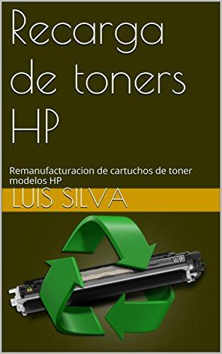 Recarga de toners HP: Remanufacturacion de cartuchos de toner modelos HP (Instructivos - Recarga de Toners marca HP nº 1) (Spanish Edition)