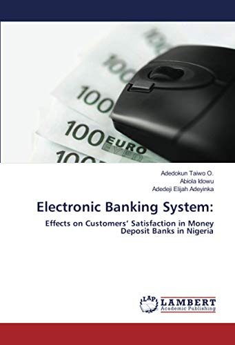 Electronic Banking System:: Effects on Customers' Satisfaction in Money Deposit Banks in Nigeria