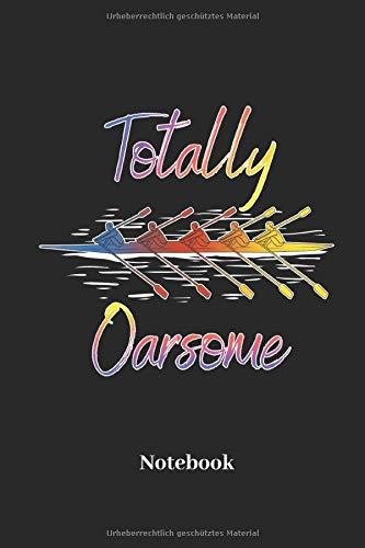 Totally Oarsome Notebook: Liniertes Notizbuch für Sportler, Ruderer und Fitness Fans - Notizheft, Tagebuch Geschenk für Männer, Frauen und Kinder