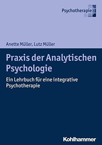 Praxis der Analytischen Psychologie: Ein Lehrbuch für eine integrative Psychotherapie