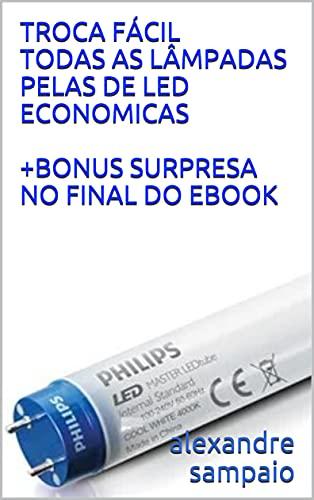 TROCA FÁCIL TODAS AS LÂMPADAS PELAS DE LED ECONOMICAS +BONUS SURPRESA NO FINAL DO EBOOK