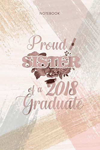 Notebook Proud Sister Of A 2018 Graduate Graduation: Appointment, 6x9 inch, 114 Pages, Pocket, To Do List, Event, Personal, Life