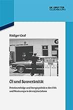 Öl und Souveränität: Petroknowledge und Energiepolitik in den USA und Westeuropa in den 1970er Jahren (Quellen und Darstellungen zur Zeitgeschichte 103) (German Edition)