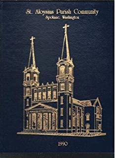 St. Aloysius Parish Community, Spokane, Washington, 1990 A Community of Hope A Century of Promise, 1890-1990