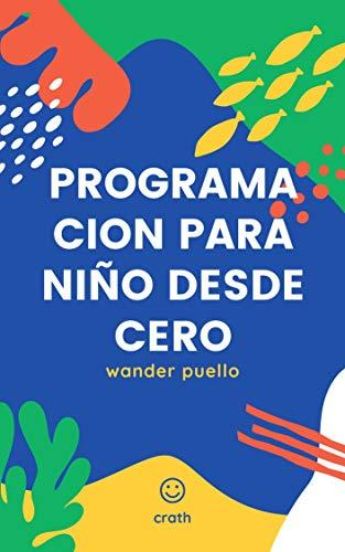 LIBRO DE PROGRAMACION PARA NIÑOS CON SCRATCH DESDE CERO: Libro Visual de Introducción a la Programación con SCRATCH (Spanish Edition) (PROGRAMACION NIÑO nº 1)