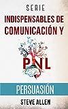 Serie Indispensables de comunicación y persuasión: Serie de 3 títulos: Persuasión e influencia, Técnicas prohibidas de persuasión y Tácticas de conversación