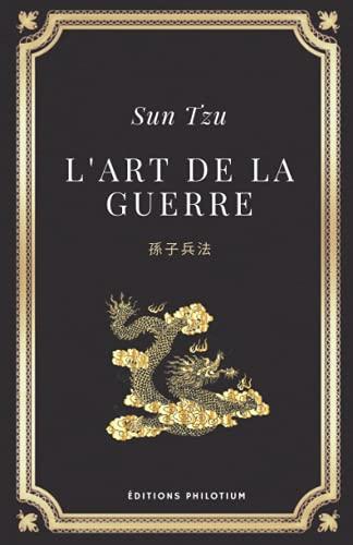 L'art de la guerre | Sun Tzu: Edition originale et intégrale (Annoté d'une biographie)