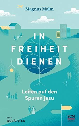 In Freiheit dienen: Leiten auf den Spuren Jesu (Edition Aufatmen)