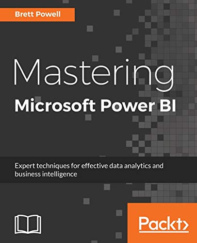 Mastering Microsoft Power BI: Expert techniques for effective data analytics and business...