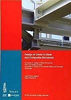 Design of Joints in Steel and Composite Structures: Eurocode 3: Design of Steel Structures. Part 1-8 Design of Joints. Eurocode 4: Design of Composite Steel and Concrete Structures. Part 1-8 Design of Joints (Eccs Eurocode Design Manuals)