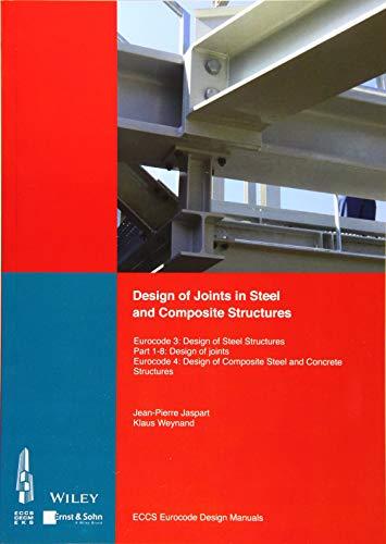 Design of Joints in Steel and Composite Structures: Eurocode 3: Design of Steel Structures. Part 1-8 Design of Joints. Eurocode 4: Design of Composite … of Joints (Eccs Eurocode Design Manuals)