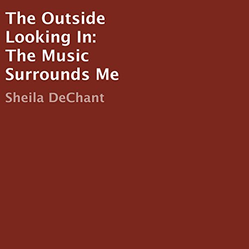 The Outside Looking In: The Music Surrounds Me audiobook cover art