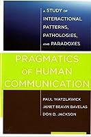 Pragmatics of Human Communication: A Study of Interactional Patterns, Pathologies, and Paradoxes