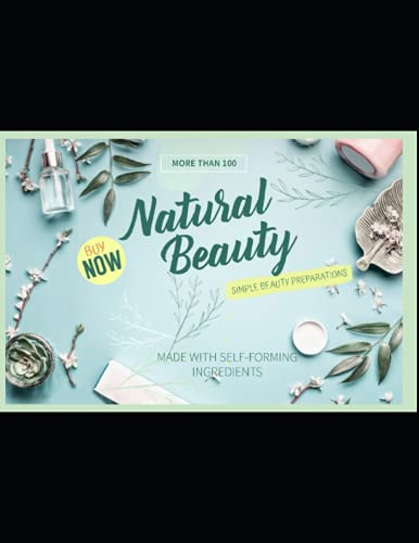 Natural Beauty More Than 100 Simple Beauty Preparations Made With Self-forming Ingredients